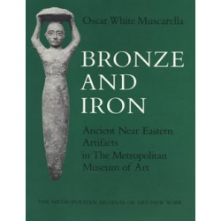 Muscarella, Oscar White -  Bronze and Iron: Ancient Near Eastern Artifacts in The Metropolitan Museum of Art
