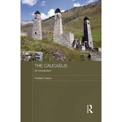 Frederik Coene - The Caucasus - An Introduction (Routledge Contemporary Russia and Eastern Europe Series)