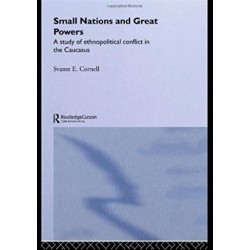 Svante Cornell - Small Nations and Great Powers: A Study of Ethnopolitical Conflict in the Caucasus (Caucasus World)
